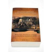 Dimitrie Cantemir si Nicolae Mavrocordat. Rivalitati politice si literare la inceputul secolului XVIII (Tudor Dinu)