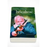 Bricabrac - Lucian Pintilie
