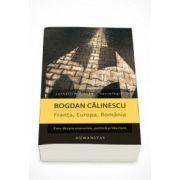 Franta, Europa, Romania. Eseu despre economie, politica si libertate - Bogdan Calinescu