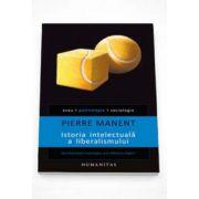 Pierre Manent, Istoria intelectuala a liberalismului - Editia a III-a