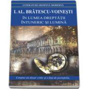 Ioan Alexandru Bratescu Voinesti - In lumea dreptatii. Intuneric si lumina (Contine, un dosar critic si o fisa de portofoliu)