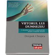 Chopra Deepak, Viitorul lui Dumnezeu. O abordare practica a spiritualitatii pentru vremurile noastre