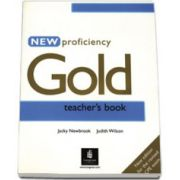 New Proficiency Gold. Manualul profesorului (Teachers Book). New edition for the revised CPE exam