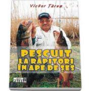 Tarus Victor, Pescuit la rapitori in ape de ses
