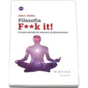 Filozofia F--k it! O noua metoda de relaxare si detensionare (John C. Parkin)