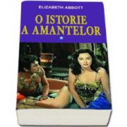 Elizabeth Abbott, O istorie a amantelor - volumul I