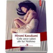 Hiromi Kawakami, Cele zece iubiri ale lui Nishino - Traducere din limba japoneza de Florin Oprina