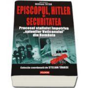 """Episcopul, Hitler si Securitatea. Procesul stalinist impotriva""""spionilor Vaticanului"""" din Romania"""