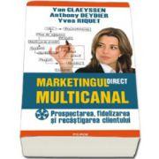 Marketingul direct multicanal. Prospectarea, fidelizarea si recistigarea clientului
