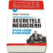 Secretele negocierii. Arta de a cistiga in orice situatie