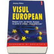 "Jeremy Rifkin, Visul european. Despre cum, pe tacute, Europa va pune in umbra ""visul american"""