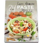 Laura Adamache - Paste. 24 de retete delicioase si usor de preparat - Editie ilustrata