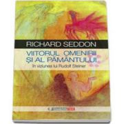 Richard Seddon, Viitorul omenirii si al pamantului in viziunea lui Rudolf Steiner