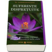 Suferinte dispretuite - Despre alimentatie, regimuri, alergii, intolerante si multe altele - Janine Fontaine