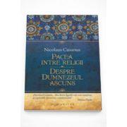 Pacea intre religii. Despre Dumnezeul ascuns - Nicolaus Cusanus