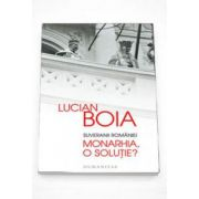 Lucian Boia, Suveranii Romaniei. Monarhia, o solutie?