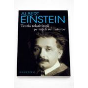 Teoria relativitatii pe intelesul tuturor - Albert Einstein