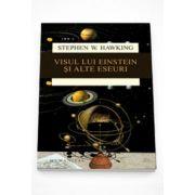Visul lui Einstein si alte eseuri - Stephen Hawking