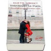 Juliette Sobanet, Imbratisari la Paris. O aventura savuroasa in orasul iubirii