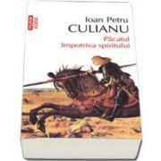 Ioan Petru Culianu, Pacatul impotriva spiritului - Colectia Eseu