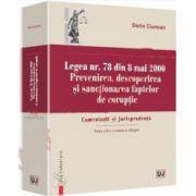 Dorin Ciuncan - Legea nr. 78 din 8 mai 2000. Prevenirea, descoperirea si sanctionarea faptelor de coruptie. Comentarii si jurisprudenta. Editia a II-a, revazuta si adaugita