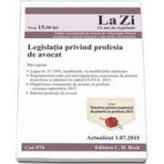 Legislatia privind profesia de avocat. Cod 574. Actualizat la 15. 07. 2014 - Include Tematica pentru examenul de primire in profesie 2015