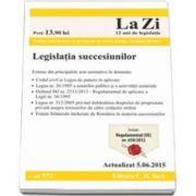 Legislatia succesiunilor. Cod 572 - Actualizat la 5. 06. 2015 - Editie coordonata si prefata de notar public Virginia Beldea