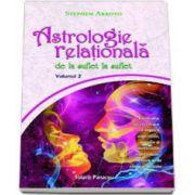 Stephen Arroyo - Astrologie relationala de la suflet la suflet - Volumul II