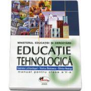 Educatie tehnologica. Manual pentru clasa a V-a - Gabriela Lichiardopol, Viorica Stoicescu, Silvica Neacsu