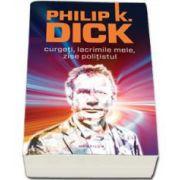 Philip K. Dick - Curgeti, lacrimile mele, zise politistul