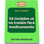 Sa invatam sa ne tratam fara medicamente (Clergue, Alex)