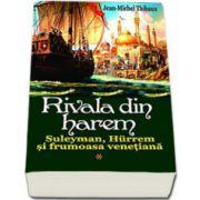 Rivala din Harem volumul I. Suleyman, Hurrem si printesa venetiana