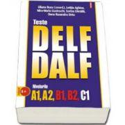 Teste DELF - DALF. Nivelurile A1, A2, B1, B2, C1. Contine CD