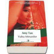 Amy Tan - Valea Minunilor - Traducere din limba engleza si note de Ana-Maria Man