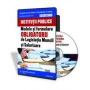 Modele si Formulare de Legislatia Muncii si Salarizare Obligatorii Pentru Institutiile Publice - Format CD