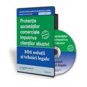 Protectia societatilor comerciale impotriva clientilor abuzivi - 101 Solutii si tehnici legale - Format CD