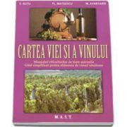 Florin Mateescu - Cartea viei si a vinului. Manualul viticultorilor de toate marimile. Ghid simplificat pentru obtinerea de vinuri sanatoase