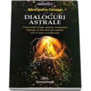 Alexandra Coman - Dialoguri astrale. Conversatii despre Autism, Sindromul Asperger si alte boli ale copiilor care se nasc cu deficiente