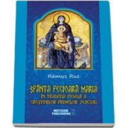 Remus Rus - Sfanta Fecioara Maria in traditia pioasa a crestinilor primelor veacuri