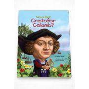 Bonnie Bader - Cine a fost Cristofor Columb? - Ilustratii de Nancy Harrison