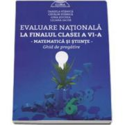 Evaluare nationala la finalul clasei a VI-a - Matematica si Stiinte - Ghid de pregatire - Daniela Stanila, Catalin Stanila, Gina Suchea, Liliana Iacob