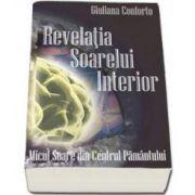 Giuliana Conforto - Revelatia Soarelui Interior. Micul Soare din Centrul Pamantului