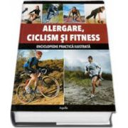 Alergare, ciclism si fitness. Enciclopedie practica ilustrata - Editie cartonata