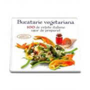Bucatarie vegetariana - 100 de retete italiene usor de preparat. Editie cartonata