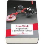 Irvine Welsh, Viata sexuala a gemenelor siameze (Traducere din limba engleza de Carmen Toader)