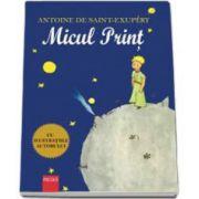 Antoine Saint Exupery - Micul print. Editie ilustrata