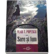 Vlad T Popescu - Sare si fum