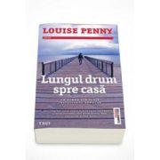 Louise Penny, Lungul drum spre casa - Un roman din seria Inspectorul Gamache