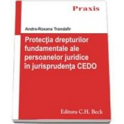 Protectia drepturilor fundamentale ale persoanelor juridice in jurisprudenta Curtii Europene a Drepturilor Omului (Praxis)