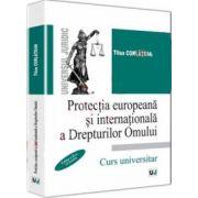 Titus Corlatean - Protectia europeana si internationala a Drepturilor Omului. Editia a II-a, revizuita
